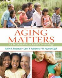 Aging Matters An Introduction To Social Gerontology By Nancy Hooyman And Kevin S.