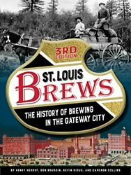 St. Louis Brews History Of Brewing In Gateway City 3rd By Henry Herbst And Don