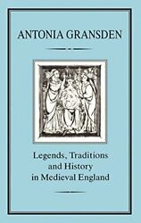 Legends, Tradition And History In Medieval England By Antonia Gransden