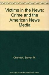 Victims In News Crime And American News Media By Steven Chermak Excellent