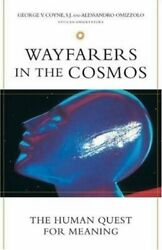 Wayfarers In Cosmos Human Quest For Meaning By George Coyne Excellent Condition