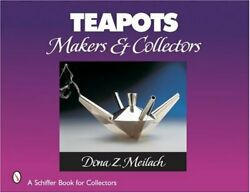 Teapots Makers And Collectors Schiffer Book For Collectors By Dona Z Meilach