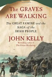 Graves Are Walking Great Famine And Saga Of Irish People By John Kelly New