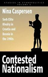 Contested Nationalism Serb Elite Rivalry In Croatia And By Nina Caspersen Mint