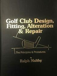Golf Club Design Fitting Alteration And Repair By Ralph Maltby - Hardcover New