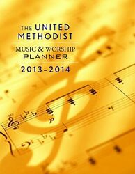 United Methodist Music And Worship Planner 2013-2014 By David L. Bone And Mary New