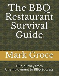 Bbq Restaurant Survival Guide Our Journey From By Mark Groce And Valerie Groce