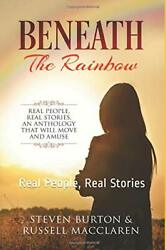 Beneath Rainbow Real People Real Stories By Steven Burton Brand New