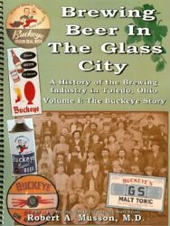 Brewing Beer In Glass City, Volume 1- Buckeye Story By Robert A. Musson New
