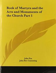 Book Of Martyrs And Acts And Monuments Of Church Part 1 By John Fox