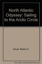 North Atlantic Odyssey Sailing To Arctic Circle By Robert S. Gould - Hardcover