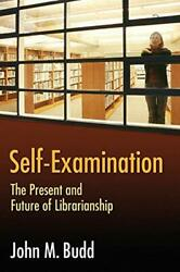Self-examination Present And Future Of Librarianship By John M. Budd Mint