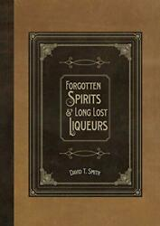 Forgotten Spirits And Long Lost Liqueurs By David T. Smith Excellent Condition