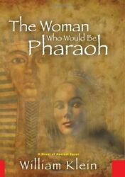 Woman Who Would Be Pharaoh A Novel Of Ancient Egypt By William Klein Brand New
