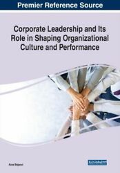 Corporate Leadership And Its Role In Shaping Organizational Culture And Performa