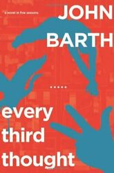 Every Third Thought A Novel In Five Seasons By John Barth - Hardcover Mint