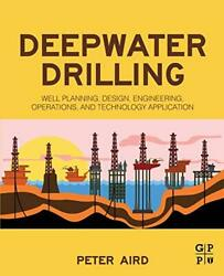 Deepwater Drilling Well Planning Design Engineering By Peter Aird