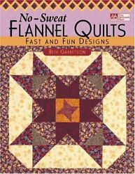 No-sweat Flannel Quilts Fast And Fun Designs By Beth Garretson Mint Condition