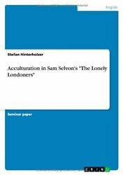 Acculturation In Sam Selvonand039s Lonely Londoners By Stefan Hinterholzer Vg+