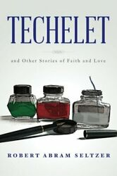 Techelet And Other Stories Of Faith And Love By Robert Abram Seltzer Excellent