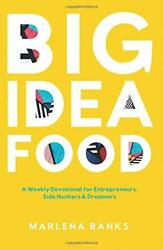 Big Idea Food A Weekly Devotional For Entrepreneurs Side By Marlena Banks New