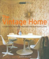 Vintage Home Clever Finds And Faded Treasures For Today's By Judith Wilson New