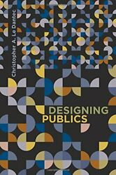 Designing Publics Design Thinking, Design Theory By Le Christopher A. Dantec