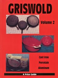 Griswold Cast Iron Porcelain Aluminum - Marks Pattern Numbers Values / Book