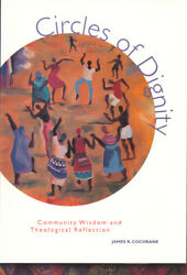 James R Cochrane / Circles Of Dignity Community Wisdom And Theological 1999