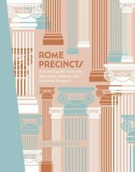 Rome Precincts A Curated Guide To The Cityand039s Best Shops Eateries Bars And Oth