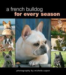 A FRENCH BULLDOG FOR EVERY SEASON By Michele Copen Hardcover *Mint Condition*