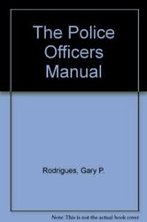 Police Officers Manual By Gary P. Rodrigues And Kevin Bryson