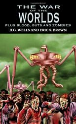 War Of Worlds Plus Blood Guts And Zombies By H G Wells And Eric S. Brown Vg+
