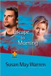 Escape To Morning Team Hope Series 2 By Susan May Warren Brand New