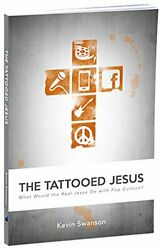 Tattooed Jesus What Would Real Jesus Do With Pop Culture By Kevin Swanson Vg+