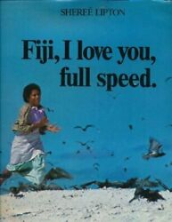 Fiji, I Love You, Full Speed By Sheree Lipton - Hardcover Excellent Condition
