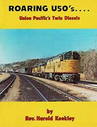 Roaring U50and039s. . . . Union Pacificand039s Twin Diesels By Harold Keekley