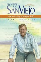 Searching For Sanviejo Notes To My Younger Self By Larry Moffitt Excellent