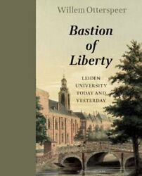 Bastion Of Liberty Leiden University Today And Yesterday By Willem Otterspeer