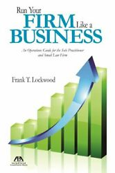 Run Your Firm Like A Business An Operational Guide For By Frank T. Lockwood