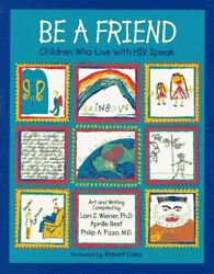 Be A Friend Children Who Live With Hiv Speak An Albert By Philip A. Pizzo