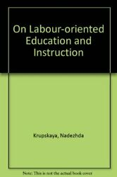 On Labour-oriented Education And Instruction By Nadezhda Krupskaya