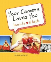 Your Camera Loves You Learn To Love It Back By Khara Plicanic Mint Condition