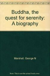 Buddha Quest For Serenity A Biography By George N Marshall