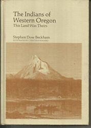Indians Of Western Oregon This Land Was Theirs By Stephen Dow Beckham