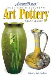 Antique Trader American And European Art Pottery Price Guide By Kyle Husfloen New