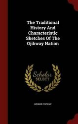 Traditional History And Characteristic Sketches Of Ojibway By George Copway New