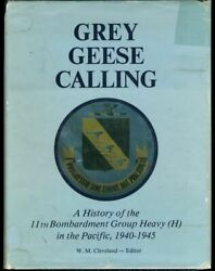 Grey Geese Calling 11th Bombardment Group Heavy In Pacific 1940-1945 By W.m. C..