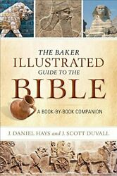 Baker Illustrated Guide To Bible A Book-by-book Companion By J. Daniel Hays