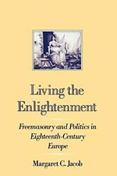 Living Enlightenment Freemasonry And Politics In By Margaret C. Jacob Mint
